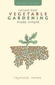 Raised-Bed Vegetable Gardening Made Simple【電子書籍】[ Raymond Nones ]