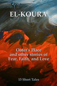 Ooter's Place and Other Stories of Fear, Faith, and Love【電子書籍】[ Karl El-Koura ]
