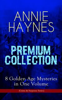 ANNIE HAYNES Premium Collection ? 8 Golden Age Mysteries in One Volume (Crime & Suspense Series)Abbey Court Murder, Blue Diamond, House in Charlton Crescent, Crow Inn's Tragedy, Man with the Dark Beard, Who Killed Charmian Karslake, Cr【電子書籍】