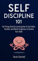 Self-Discipline Master: How To Use Habits, Routines, Willpower and Mental Toughness To Get Things Done, Boos…