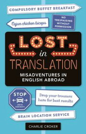 Lost in Translation Misadventures in English Abroad【電子書籍】[ Charlie Croker ]