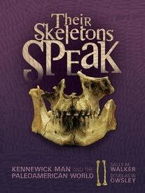 Their Skeletons SpeakKennewick Man and the Paleoamerican World【電子書籍】[ Sally M. Walker ]