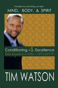 Conditioning-4-ExcellenceYour Success Is in You... Let's Get It!【電子書籍】[ Tim Watson ]