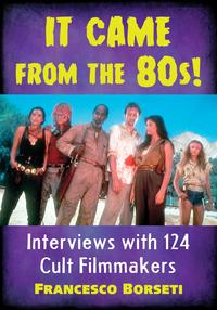 ItCamefromthe80s!Interviewswith124CultFilmmakers