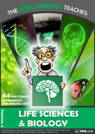 The Mad Scientist Teaches: Life science - 64 Fun Science Experiments for Grades 1 to 8【電子書籍】[ JB Concepts Media ]