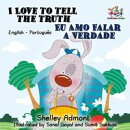 I Love to Tell the Truth Eu Amo Falar a Verdade:English Portuguese Bilingual Children's Book