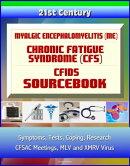 21st Century Myalgic Encephalomyelitis (ME) / Chronic Fatigue Syndrome (CFS) / CFIDS Sourcebook: Symptoms, T…