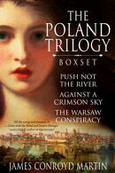 The Poland Trilogy: Push Not the River; Against a Crimson Sky; The Warsaw Conspiracy