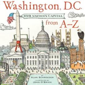 Washington D.C. From A-Z【電子書籍】[ Alan Schroeder ]