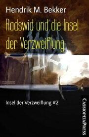 Radswid und die Insel der VerzweiflungInsel der Verzweiflung #2【電子書籍】[ Hendrik M. Bekker ]