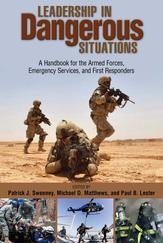 LeadershipinDangerousSituationsAHandbookfortheArmedForces,EmergencyServices,andFirstResponders