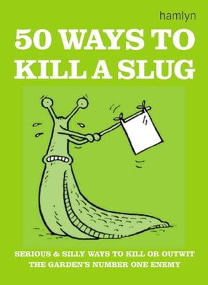 50 Ways to Kill a Slug【電子書籍】[ Sarah Ford ]