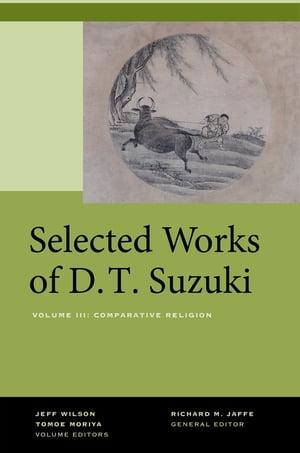 Selected Works of D.T. Suzuki, Volume IIIComparative Religion【電子書籍】[ Daisetsu Teitaro Suzuki ]