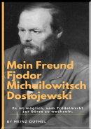 Mein Freund Fjodor Michailowitsch Dostojewski