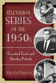 Television Series of the 1950sEssential Facts and Quirky Details【電子書籍】[ Vincent Terrace ]