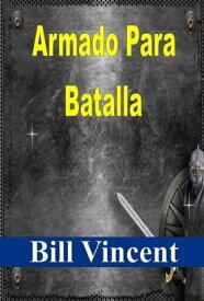 Armado Para Batalla【電子書籍】[ Bill Vincent ]