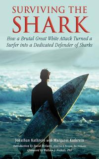 Surviving the SharkHow a Brutal Great White Attack Turned a Surfer into a Dedicated Defender of Sharks【電子書籍】[ Jonathan Kathrein ]