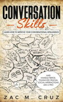 Conversation Skills: Learn How to Improve your Conversational Intelligence and Handle Fierce, Tough or Cruci…
