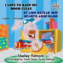 I Love to Keep My Room Clean Eu amo deixar meu quarto arrumado (English Portuguese Kids Book )