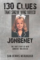 130 Clues That Show Who Killed JonBenet