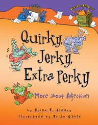 Quirky, Jerky, Extra PerkyMore about Adjectives【電子書籍】[ Brian P. Cleary ]