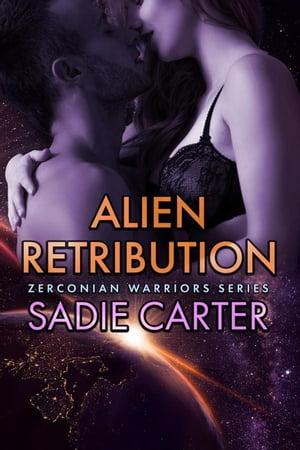 Alien RetributionZerconian Warriors, #13【電子書籍】[ Sadie Carter ]