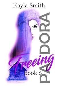 Freeing PandoraPandora Series, #3【電子書籍】[ Kayla Smith ]
