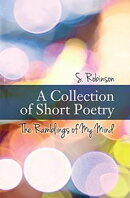 A Collection of Short Poetry The Ramblings of My Mind