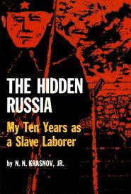The Hidden RussiaMy Ten Years as a Slave Laborer【電子書籍】[ Nikolai Krasnov ]