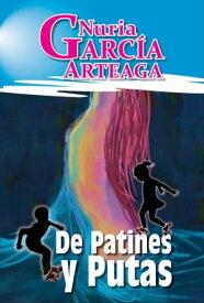 De Patines y Putas【電子書籍】[ Nuria Garcia Arteaga ]