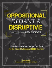 Oppositional, defiant & Disruptive Children and AdolescentsNon-Medication Approaches for the Most Challenging ODD Behaviors【電子書籍】[ Scott Walls ]