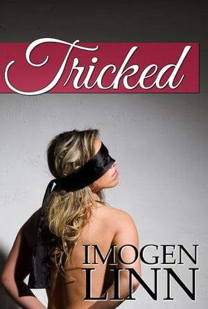 Tricked (Blindfolded, Tied & Taken)【電子書籍】[ Imogen Linn ]