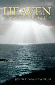 HeavenGod's Solution to Human Pain【電子書籍】[ Joseph B. Onyango Okello ]