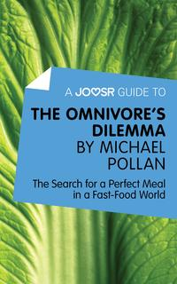 A Joosr Guide to… The Omnivore's Dilemma by Michael Pollan: The Search for a Perfect Meal in a Fast-Food World【電子書籍】[ Joosr ]