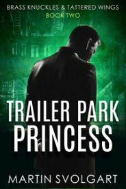 Trailer Park Princess Brass Knuckles & Tattered Wings, #2【電子書籍】[ Martin Svolgart ]