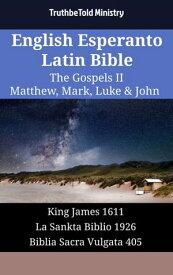 English Esperanto Latin Bible - The Gospels II - Matthew, Mark, Luke & JohnKing James 1611 - La Sankta Biblio 1926 - Biblia Sacra Vulgata 405【電子書籍】[ TruthBeTold Ministry ]