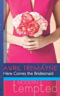 Here Comes the Bridesmaid (Mills & Boon Modern Tempted)【電子書籍】[ Avril Tremayne ]