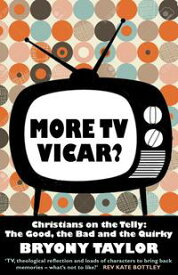 More TV Vicar?: Christians on the Telly: The Good, The Bad and the Quirky【電子書籍】[ Bryony Taylor ]