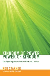 Kingdom of Power, Power of KingdomThe Opposing World Views of Mark and Chariton【電子書籍】[ Starner ]