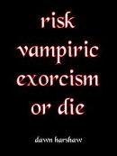 Risk Vampiric Exorcism Or Die