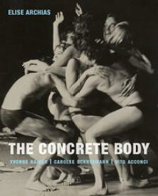 The Concrete BodyYvonne Rainer, Carolee Schneemann, Vito Acconci【電子書籍】[ Elise Archias ]