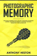 Photographic Memory: What Quick Learners Do That You Don't. Unlocking Accelerated Learning, and Improved Mem…