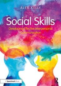 Social SkillsDeveloping Effective Interpersonal Communication【電子書籍】[ Alex Kelly ]