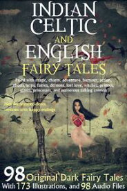 98 Indian, Celtic, and English Fairy Tales.With 173 Illustrations and 98 Free Online Audio Files.【電子書籍】[ Joseph Jacobs ]