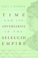 Time and Its Adversaries in the Seleucid Empire
