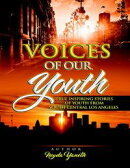 Voices of Our Youth: Inspiring True Stories of Youth from South Central Los Angeles