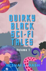 Quirky Black Sci-Fi Tales Volume 1【電子書籍】