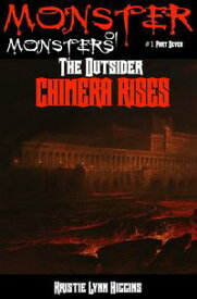 Monster of Monsters #1 Part Seven: The Outsider, Chimera Rises【電子書籍】[ Kristie Lynn Higgins ]