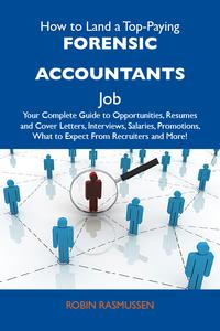 HowtoLandaTop-PayingForensicaccountantsJob:YourCompleteGuidetoOpportunities,ResumesandCoverLetters,Interviews,Salaries,Promotions,WhattoExpectFromRecruitersandMore