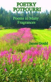 Poetry Potpourri: Poems in Many Fragrances【電子書籍】[ James Gould ]